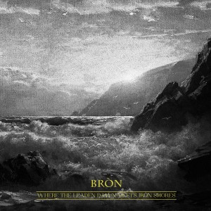 BRON - Where leaden dawn meets iron shores (CD)