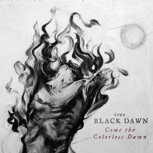 TRUE BLACK DAWN - Come the Colorless Dawn (LP)