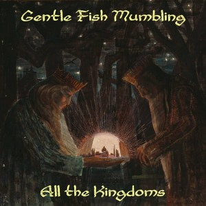 GENTLE FISH MUMBLING - All the Kingdoms (CD)